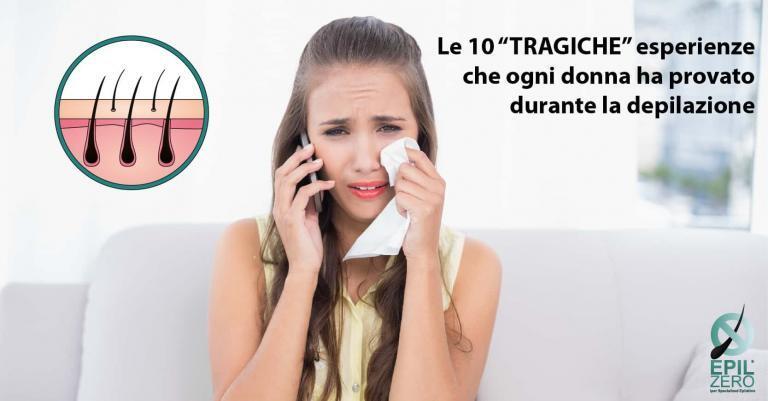 Le 10 TRAGICHE esperienze che ogni donna ha provato durante la depilazione